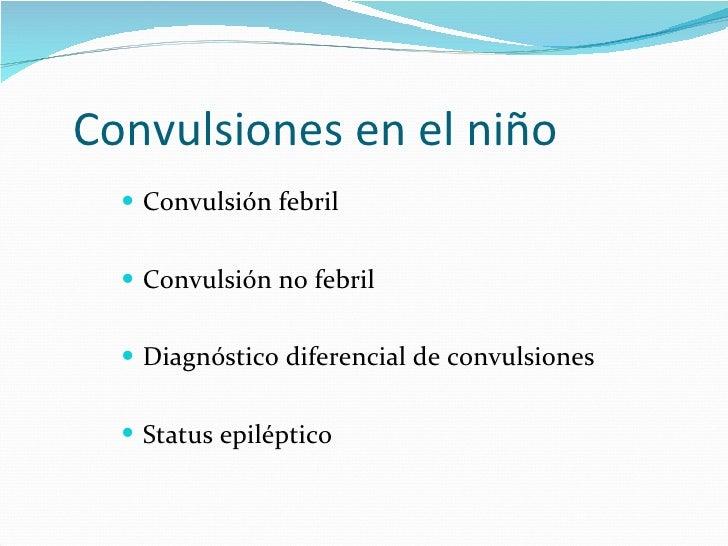 Convulsiones en el niño <ul><li>Convulsión febril  </li></ul><ul><li>Convulsión no febril </li></ul><ul><li>Diagnóstico di...