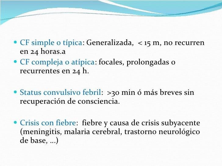 <ul><li>CF simple o típica : Generalizada,  < 15 m, no recurren en 24 horas.a  </li></ul><ul><li>CF compleja o atípica : f...