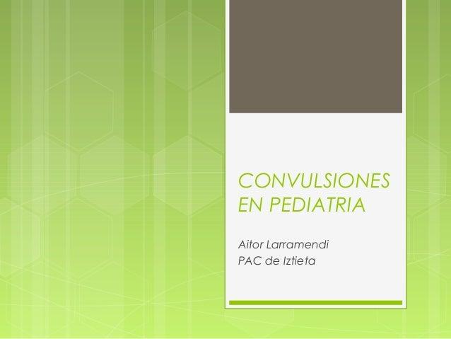 CONVULSIONES EN PEDIATRIA Aitor Larramendi PAC de Iztieta