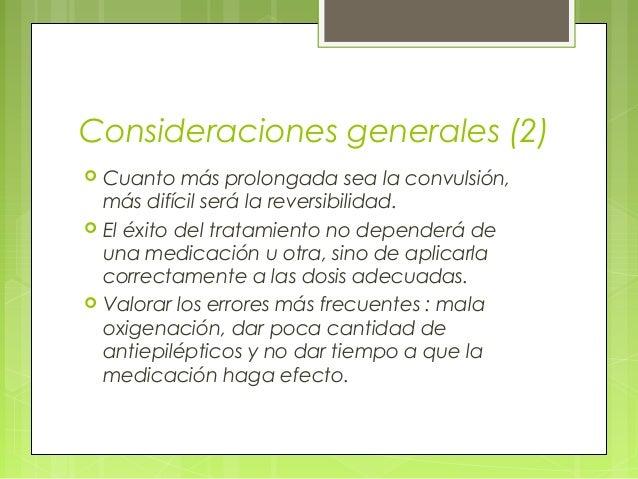 Consideraciones generales (2)  Cuanto más prolongada sea la convulsión, más difícil será la reversibilidad.  El éxito de...