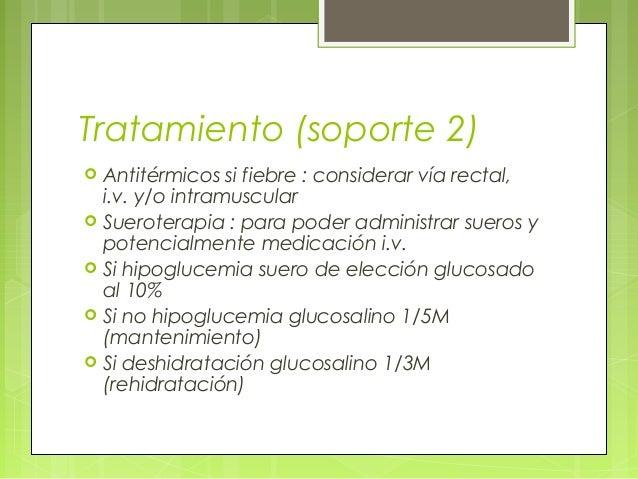 Tratamiento (soporte 2)  Antitérmicos si fiebre : considerar vía rectal, i.v. y/o intramuscular  Sueroterapia : para pod...