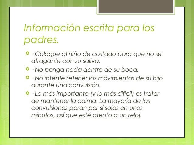 Información escrita para los padres.  · Coloque al niño de costado para que no se atragante con su saliva.  · No ponga n...