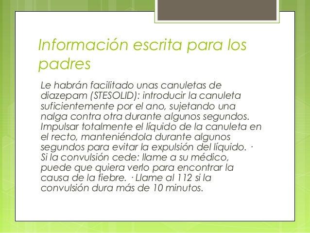 Información escrita para los padres Le habrán facilitado unas canuletas de diazepam (STESOLID): introducir la canuleta suf...