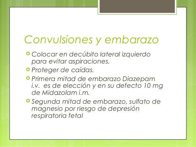 Convulsiones y embarazo  Colocar en decúbito lateral izquierdo para evitar aspiraciones.  Proteger de caídas.  Primera ...