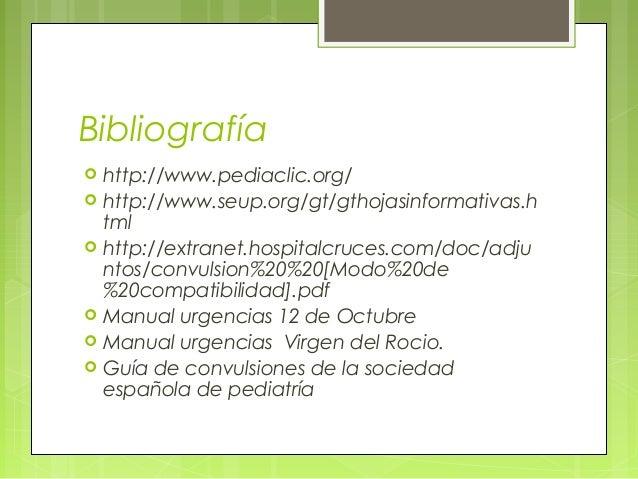 Bibliografía  http://www.pediaclic.org/  http://www.seup.org/gt/gthojasinformativas.h tml  http://extranet.hospitalcruc...