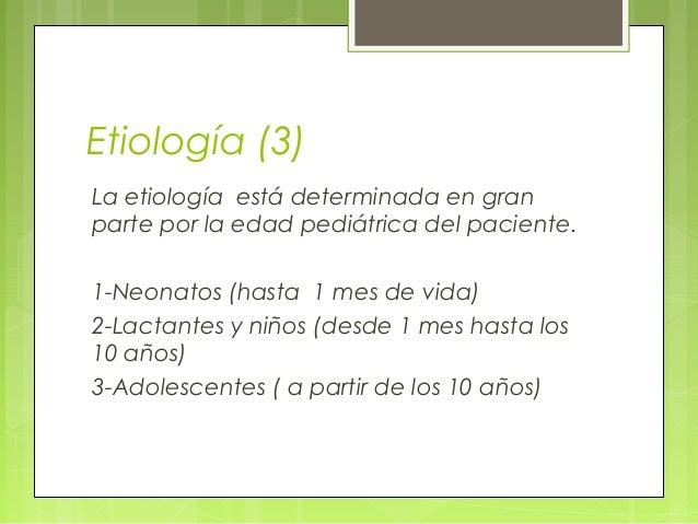 Etiología (3) La etiología está determinada en gran parte por la edad pediátrica del paciente. 1-Neonatos (hasta 1 mes de ...