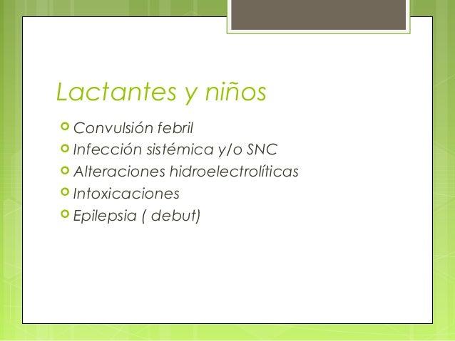 Lactantes y niños  Convulsión febril  Infección sistémica y/o SNC  Alteraciones hidroelectrolíticas  Intoxicaciones  ...