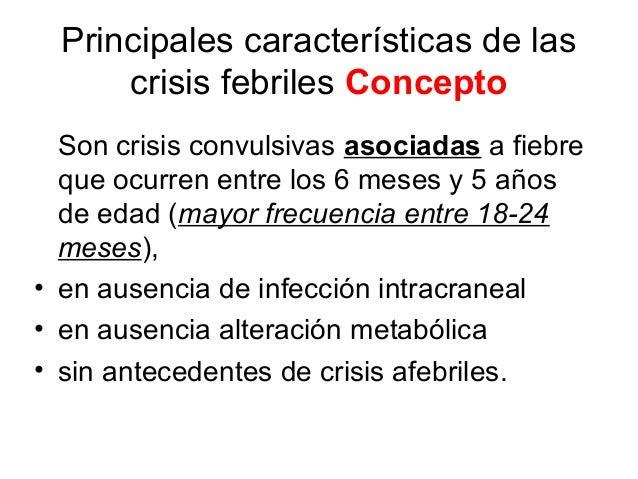 Principales características de las crisis febriles Concepto Son crisis convulsivas asociadas a fiebre que ocurren entre lo...