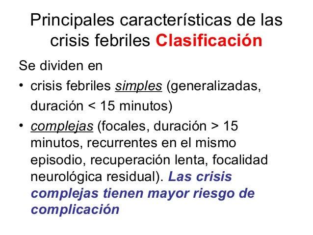 Principales características de las crisis febriles Clasificación Se dividen en • crisis febriles simples (generalizadas, d...