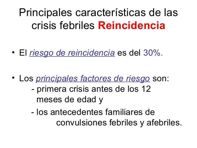 Principales características de las crisis febriles Reincidencia • El riesgo de reincidencia es del 30%. • Los principales ...