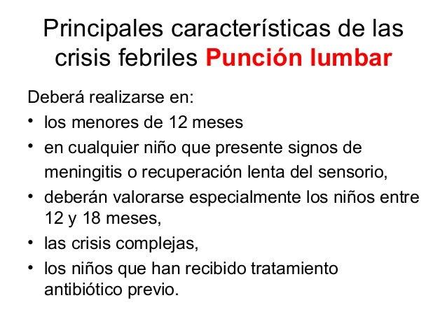 Principales características de las crisis febriles Punción lumbar Deberá realizarse en: • los menores de 12 meses • en cua...