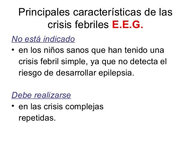 Principales características de las crisis febriles E.E.G. No está indicado • en los niños sanos que han tenido una crisis ...