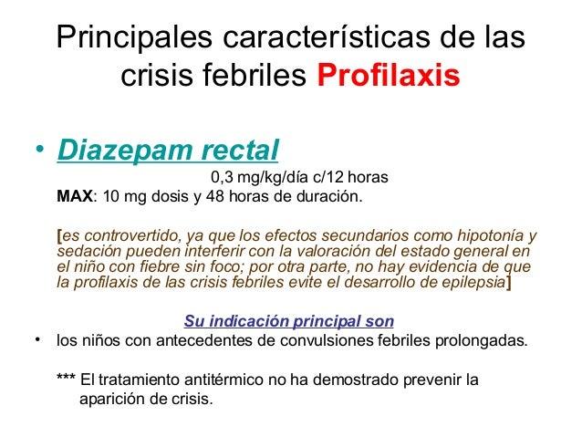 Principales características de las crisis febriles Profilaxis • Diazepam rectal 0,3 mg/kg/día c/12 horas MAX: 10 mg dosis ...