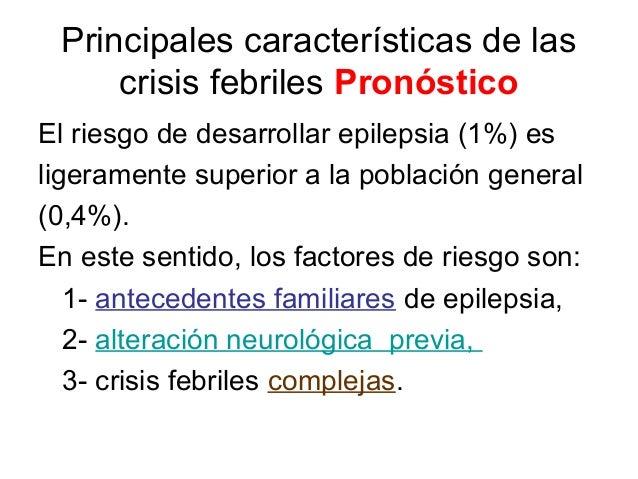 Principales características de las crisis febriles Pronóstico El riesgo de desarrollar epilepsia (1%) es ligeramente super...