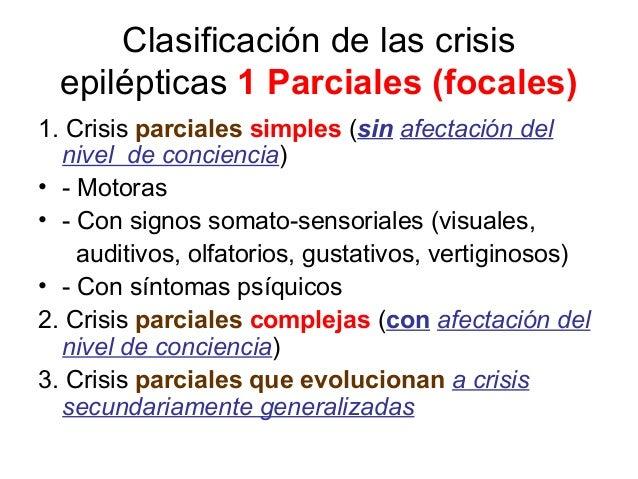 Clasificación de las crisis epilépticas 1 Parciales (focales) 1. Crisis parciales simples (sin afectación del nivel de con...