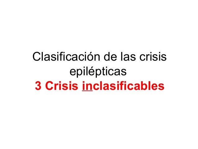 Clasificación de las crisis epilépticas 3 Crisis inclasificables