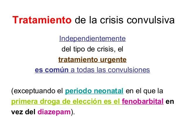 Tratamiento de la crisis convulsiva Independientemente del tipo de crisis, el tratamiento urgente es común a todas las con...