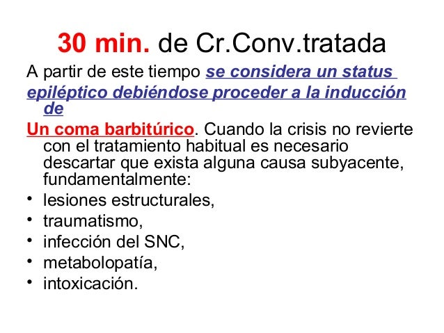 30 min. de Cr.Conv.tratada A partir de este tiempo se considera un status epiléptico debiéndose proceder a la inducción de...