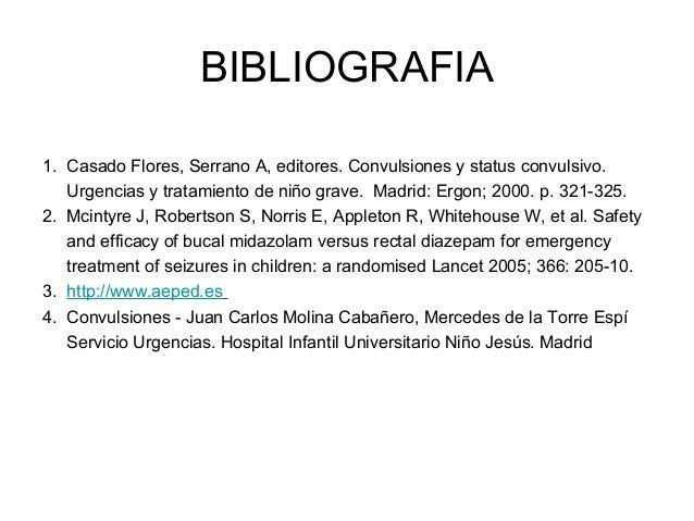 BIBLIOGRAFIA 1. Casado Flores, Serrano A, editores. Convulsiones y status convulsivo. Urgencias y tratamiento de niño grav...