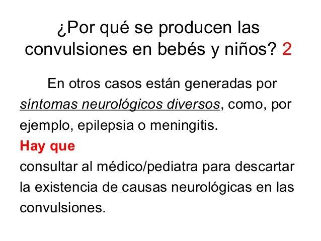 ¿Por qué se producen las convulsiones en bebés y niños? 2 En otros casos están generadas por síntomas neurológicos diverso...