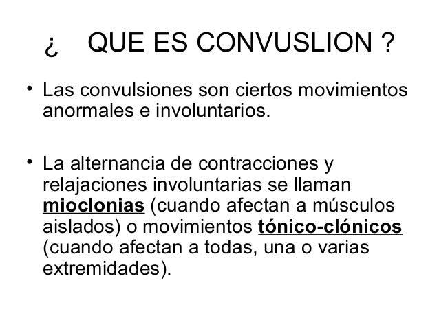 ¿ QUE ES CONVUSLION ? • Las convulsiones son ciertos movimientos anormales e involuntarios. • La alternancia de contraccio...
