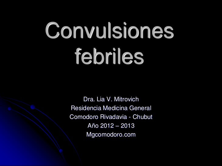 Convulsiones  febriles      Dra. Lia V. Mitrovich  Residencia Medicina General  Comodoro Rivadavia - Chubut       Año 2012...