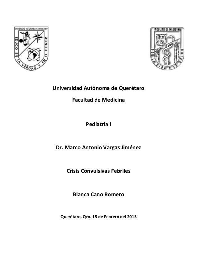 Universidad Autónoma de Querétaro Facultad de Medicina Pediatría I Dr. Marco Antonio Vargas Jiménez Crisis Convulsivas Feb...