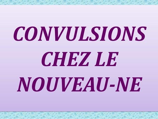 CONVULSIONS CHEZ LE NOUVEAU-NE