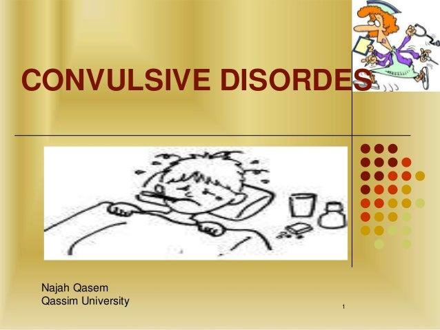 CONVULSIVE DISORDES Najah Qasem Qassim University   1