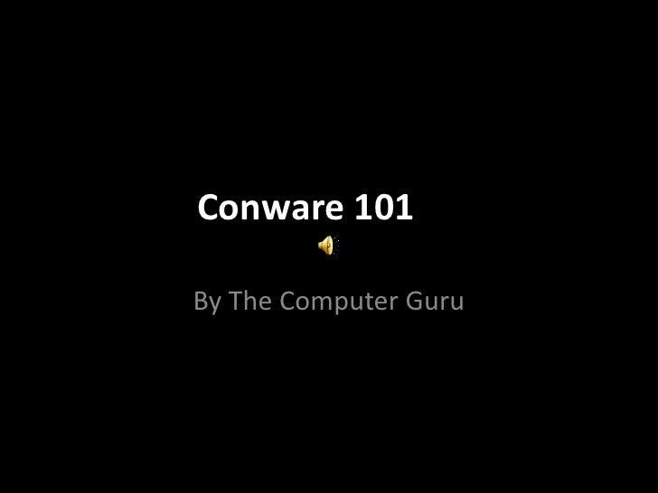 Conware 101<br />By The Computer Guru<br />