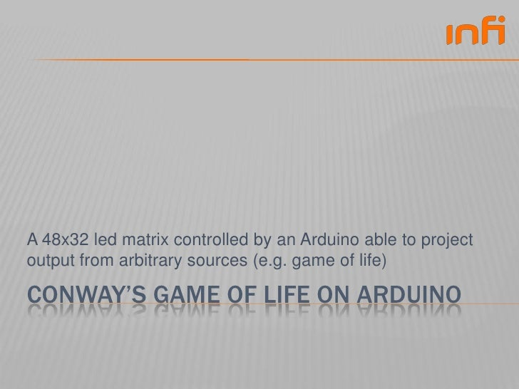 Conway's game of life on Arduino<br />A 48x32 led matrix controlled by an Arduino able to project output from arbitrary so...
