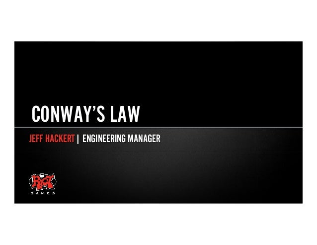 JEFF HACKERT  ENGINEERING MANAGERCONWAY'S LAW