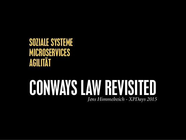 SOZIALE SYSTEME MICROSERVICES AGILITÄT CONWAYS LAW REVISITEDJens Himmelreich - XPDays 2015