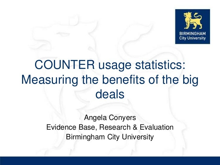 COUNTER usage statistics:Measuring the benefits of the big            deals              Angela Conyers    Evidence Base, ...