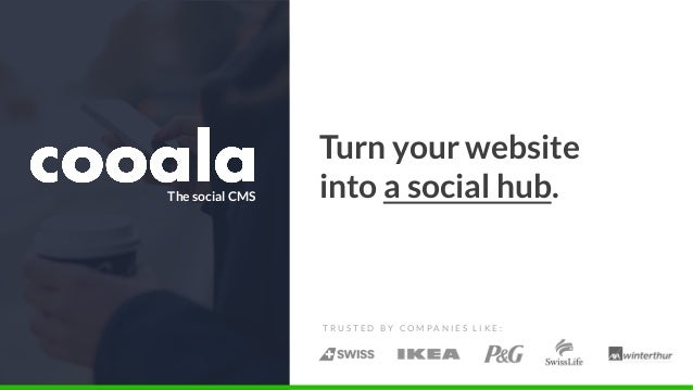 C O O A L A L T D U K A N D C H Turn your website into a social hub. T R U S T E D B Y C O M P A N I E S L I K E : The soc...