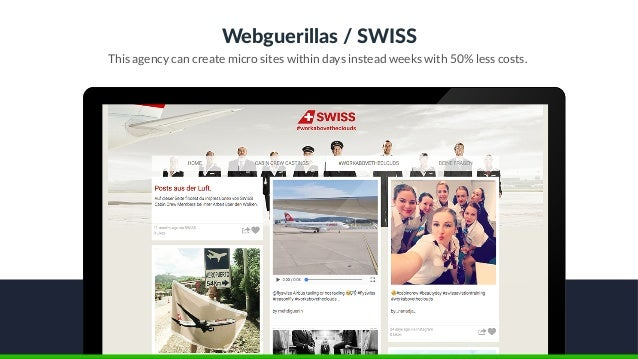 Webguerillas / SWISS This agency can create micro sites within days instead weeks with 50% less costs.