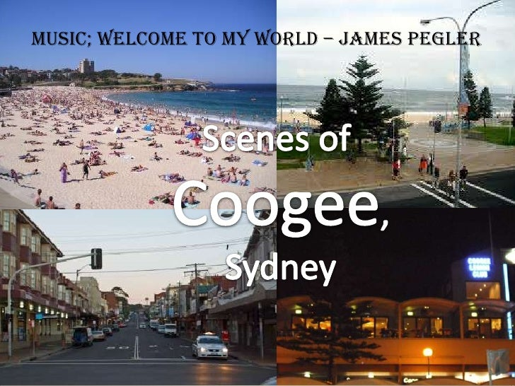 Music; Welcome To My World – James Pegler<br />Scenes of <br />Coogee,<br />Sydney<br />