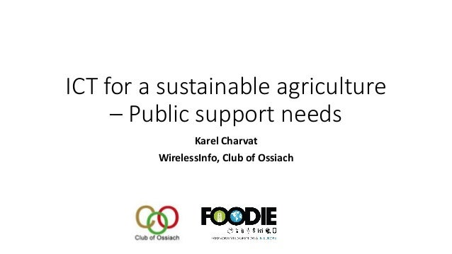 ICT for a sustainable agriculture – Public support needs Karel Charvat WirelessInfo, Club of Ossiach