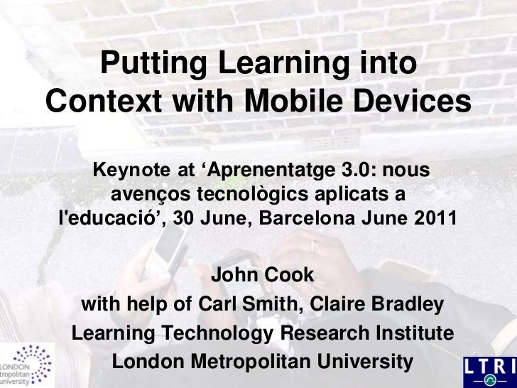 Putting Learning into Context with Mobile Devices Keynote at 'Aprenentatge 3.0: nous avençostecnològicsaplicats a l'educac...