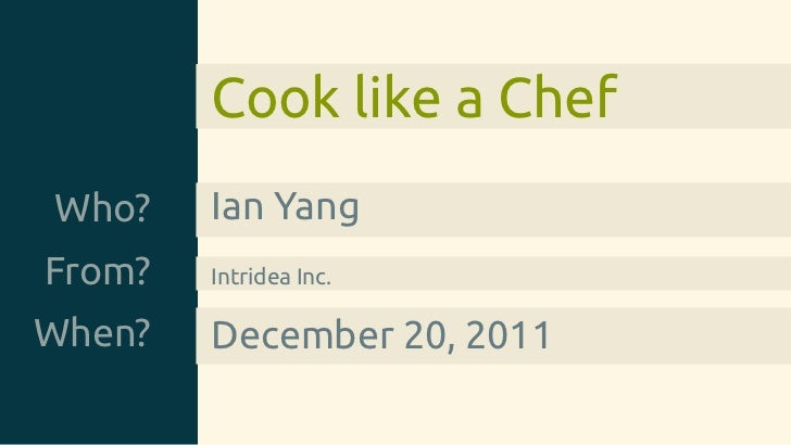 Cook like a ChefWho?    Ian YangFrom?   Intridea Inc.When?   December 20, 2011