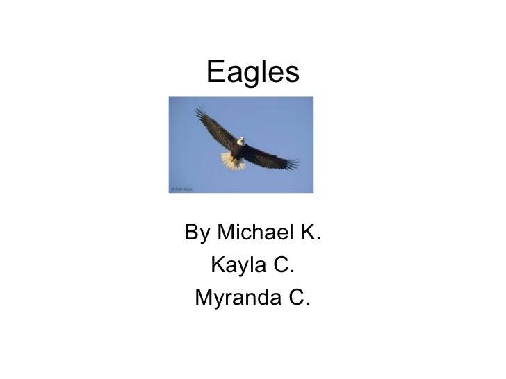 EaglesBy Michael K.  Kayla C. Myranda C.