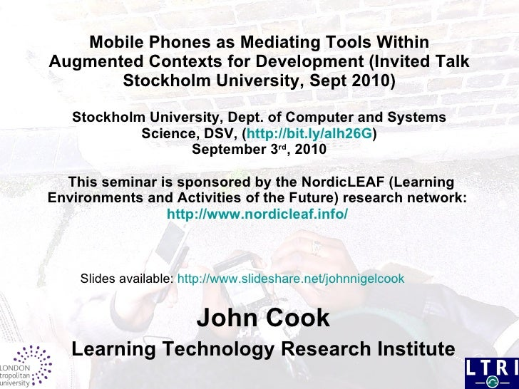 Mobile Phones as  Mediating Tools Within Augmented  Contexts for Development (Invited Talk  Stockholm University, Sept 201...