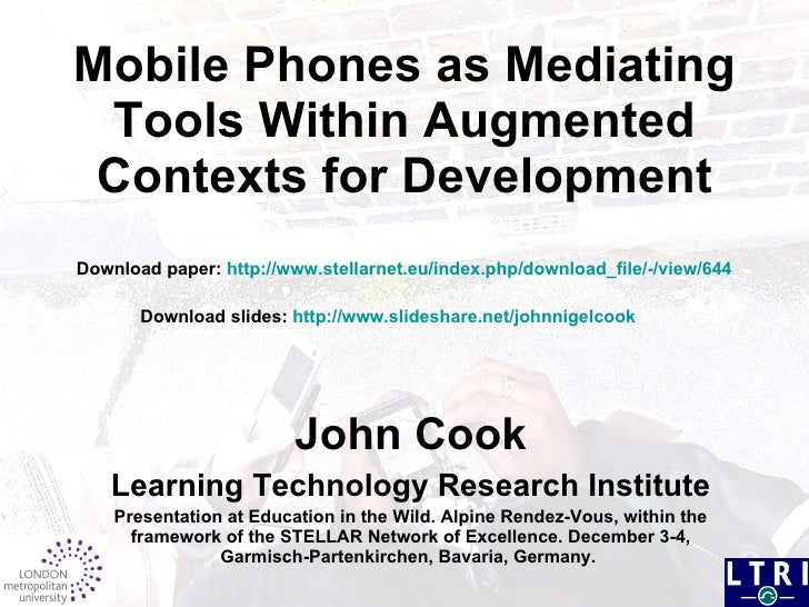 Mobile Phones as  Mediating Tools Within Augmented  Contexts for Development Download paper:  http://www.stellarnet.eu/ind...
