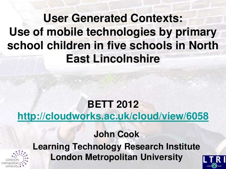User Generated Contexts:Use of mobile technologies by primaryschool children in five schools in North           East Linco...
