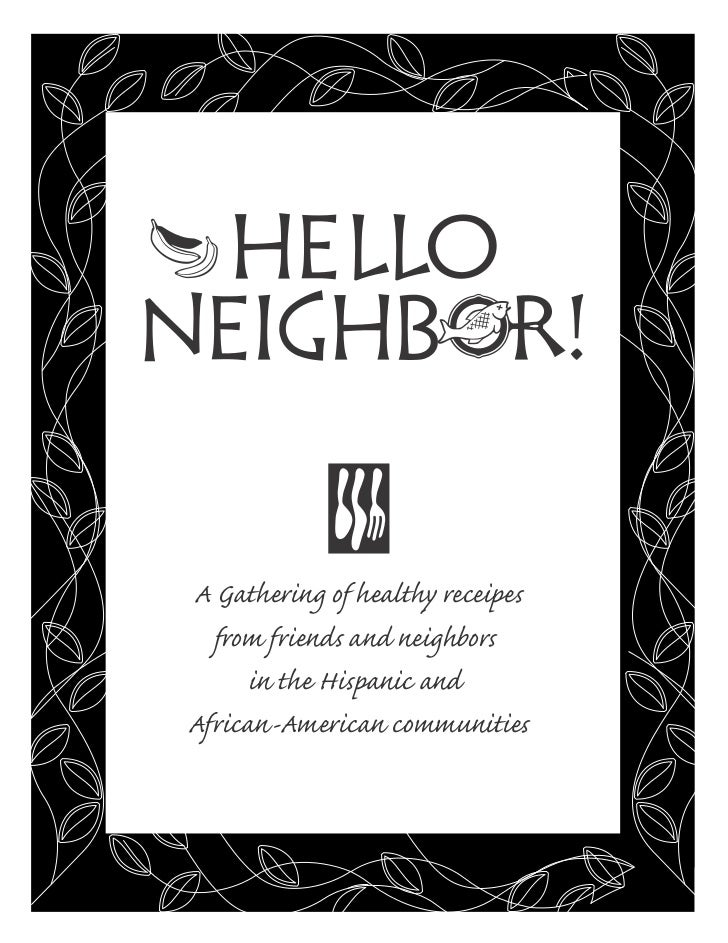 A Gathering of healthy receipes  from friends and neighbors      in the Hispanic andAfrican-American communities