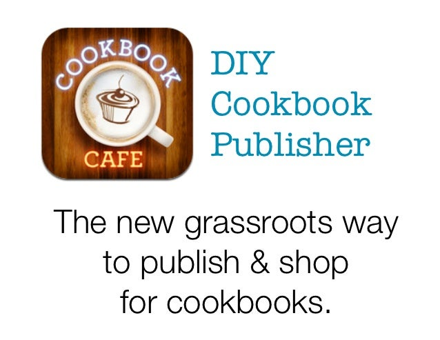 DIY             Cookbook             Publisher    The new grassroots way       to publish & shop	        for cookbooks.