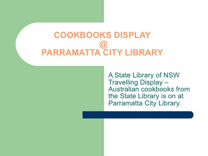COOKBOOKS DISPLAY   @  PARRAMATTA CITY LIBRARY A State Library of NSW Travelling Display – Australian cookbooks from the S...