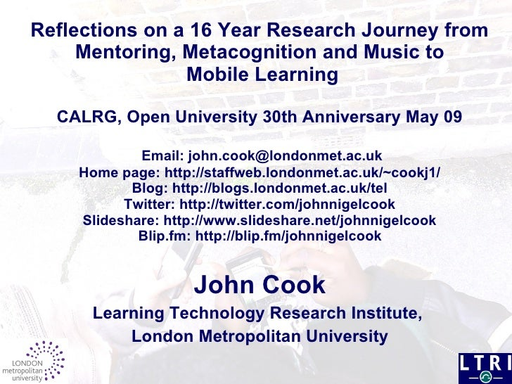 Reflections on a 16 Year Research Journey from Mentoring, Metacognition and Music to  Mobile Learning CALRG, Open Universi...