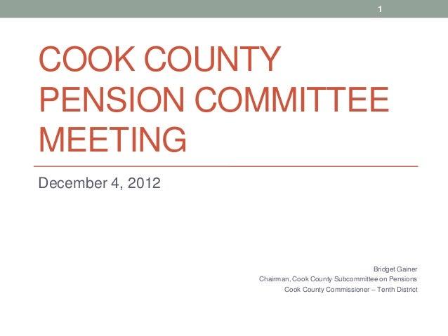1COOK COUNTYPENSION COMMITTEEMEETINGDecember 4, 2012                                                    Bridget Gainer    ...