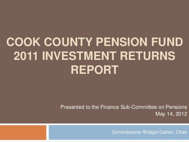 COOK COUNTY PENSION FUND 2011 INVESTMENT RETURNS          REPORT       Presented to the Finance Sub-Committee on Pensions ...